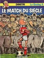 """BD """"Le goulag #6 """"Le match du siècle"""""""
