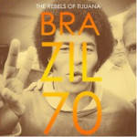 "The rebels of tijuana ""Brazil 70"""
