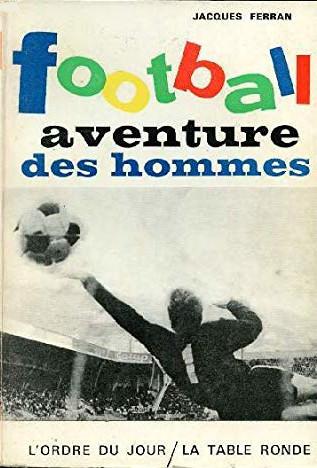 """Jacques Ferrain """"Football aventure des hommes"""""""